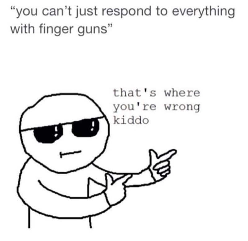 wholesome meme about responding to everything with finger guns