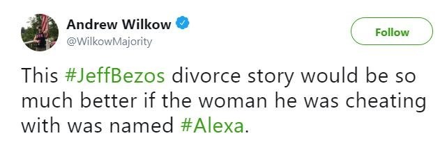 jeff bezos meme - Text - Andrew Wilkow Follow @WilkowMajority This #JeffBezos divorce story would be much better if the woman he was cheating with was named #Alexa