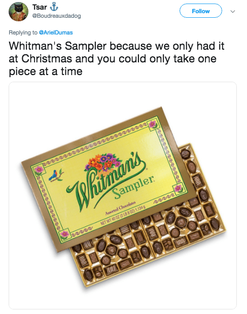 Font - Tsar @Boudreauxdadog Replying to@ArielDumas Follow Whitman's Sampler because we only had it at Christmas and you could only take one piece at a time Beeeeeee08e2/882880aa022 Whitmon's Sampler Asorted Chocolates NET WT 40 0Z (2 LB 8 02) 1.134g eeeseeae088081