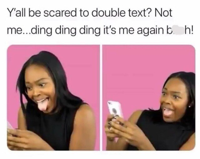 meme about double texting with pics of a black woman making silly faces at a phone