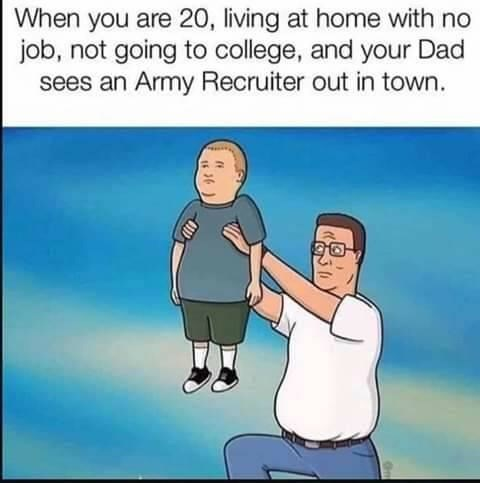 meme about your parents sending you to the army with pic of Hank Hill holding Bobby in offering
