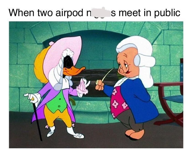 meme about people with airpods feeling sophisticated with pic of Porky and Duffy in powdered wigs