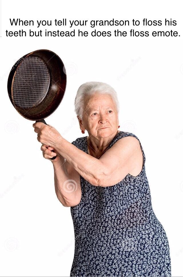 meme about the floss dance with pic of a grandma holding up a pan