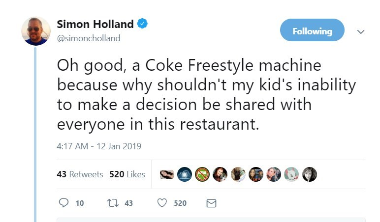 Text - Simon Holland Following @simoncholland Oh good, a Coke Freestyle machine because why shouldn't my kid's inability to make a decision be shared with everyone in this restaurant. 4:17 AM 12 Jan 2019 43 Retweets 520 Likes ti 43 10 520