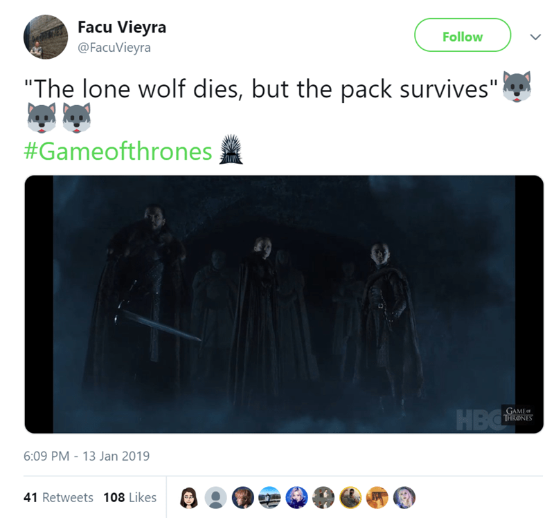 "Text - Facu Vieyra Follow @FacuVieyra ""The lone wolf dies, but the pack survives"" #Gameofthrones GAME THRONES HBG 6:09 PM - 13 Jan 2019 41 Retweets 108 Likes"