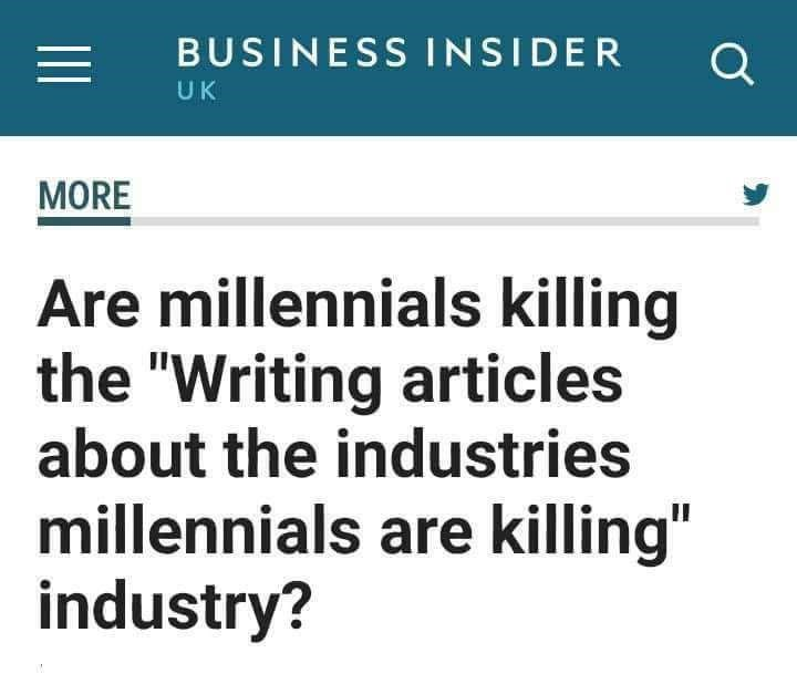"Fake headline that reads, ""Are Millennials killing the 'writing articles about the industries Millennials are killing' industry?"""
