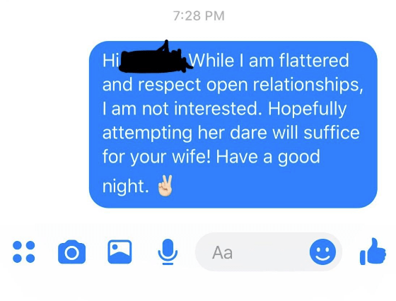 Text - 7:28 PM While I am flattered and respect open relationships, I am not interested. Hopefully attempting her dare will suffice for your wife! Have a good Hi night. Аа