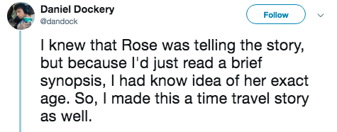 titanic 2 - Text - Daniel Dockery Follow @dandock I knew that Rose was telling the story, but because l'd just read a brief synopsis, I had know idea of her exact age. So, I made this a time travel story as well