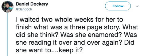 titanic 2 - Text - Daniel Dockery Follow @dandock I waited two whole weeks for her to finish what was a three page story. What did she think? Was she enamored? Was she reading it over and over again? Did she want to....keep it?