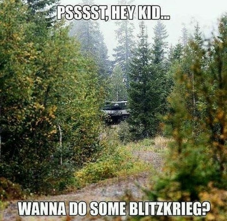 "Pic of a tank in the woods with text that reads, ""Pssst, hey kid...wanna do some Blitzkrieg?"""