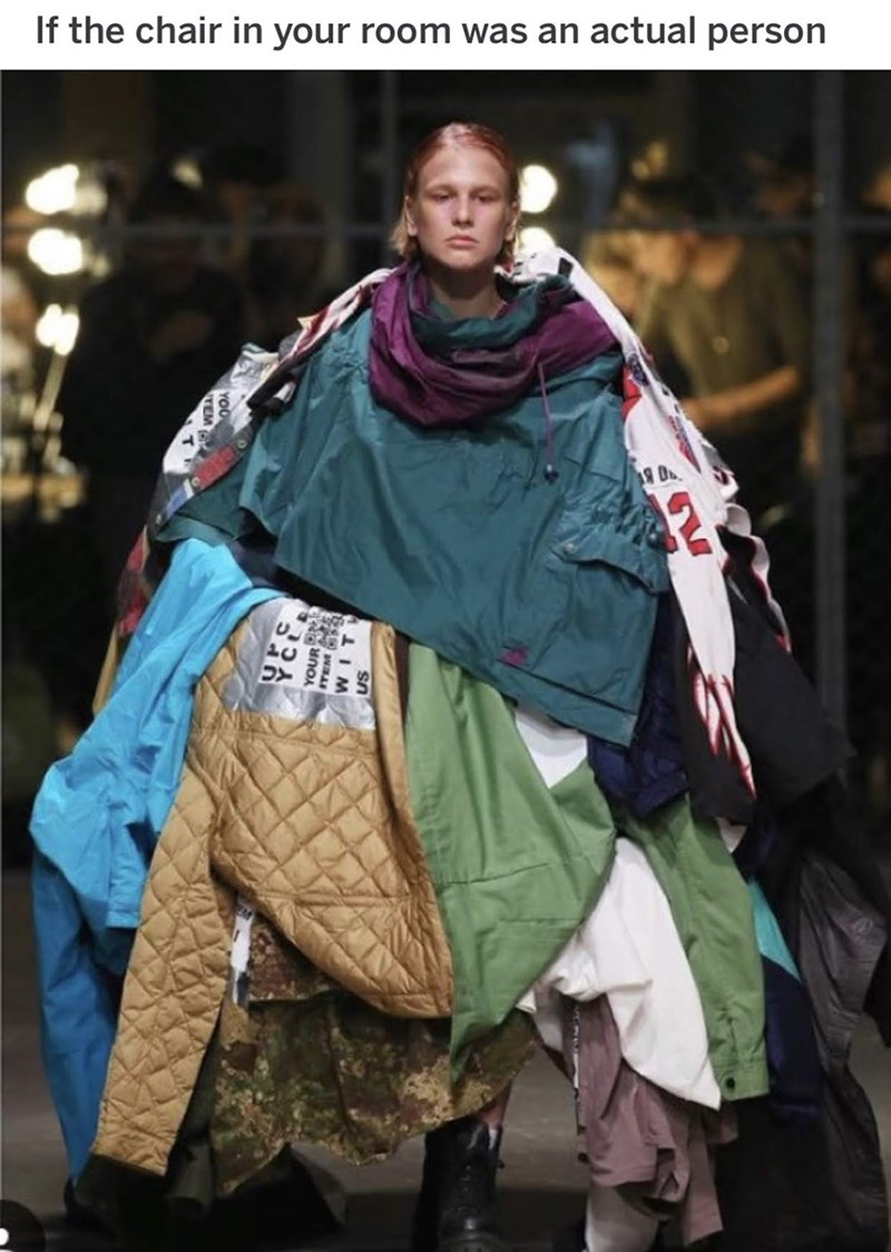 meme about piling clothes on your chair with pic of runway model wearing a ton of coats