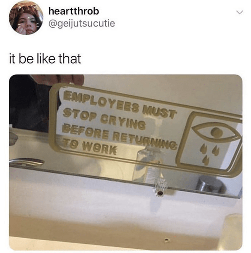 sign reminding employees to stop crying before they return from their break