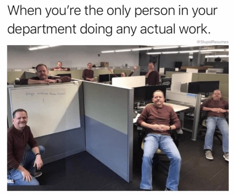 meme about doing all the work yourself with pic of office space where everyone is the same person