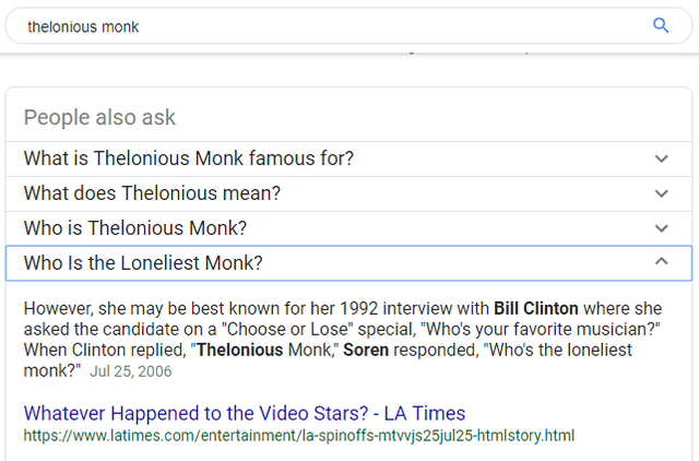 "Text - thelonious monk People also ask What is Thelonious Monk famous for? What does Thelonious mean? Who is Thelonious Monk? Who Is the Loneliest Monk? However, she may be best known for her 1992 interview with Bill Clinton where she asked the candidate on a ""Choose or Lose"" special, ""Who's your favorite musician?"" When Clinton replied, ""Thelonious Monk,"" Soren responded, ""Who's the loneliest monk?"" Jul 25, 2006 Whatever Happened to the Video Stars? - LA Times https://www.latimes.com/entertainm"