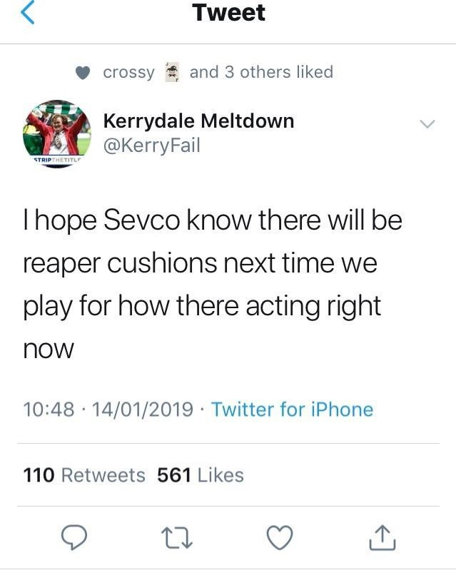 Text - Tweet and 3 others liked crossy Kerrydale Meltdown @KerryFail STRIPTHETITL Ihope Sevco know there will be reaper cushions next time we play for how there acting right now :48 -14/01/2019 Twitter for iPhone 110 Retweets 561 Likes