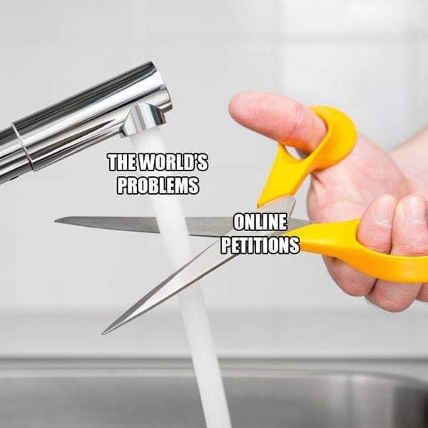 """Object-label meme where water coming out of a sink represents """"the world's problem"""" and someone trying to cut the water stream with scissors represents """"online petitions"""""""