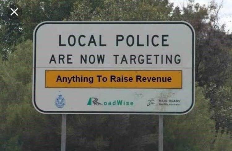 "Pic of a road sign that reads, ""Local police are now targeting: Anything to raise revenue"""