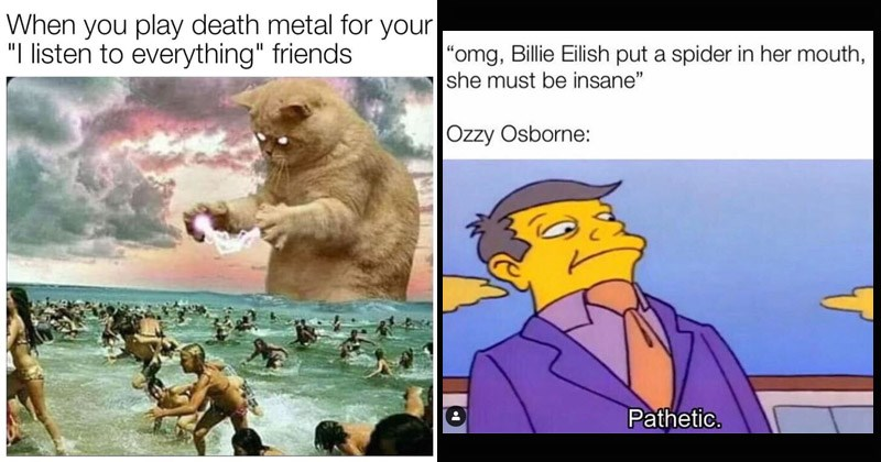 "Funny memes about metal music | play death metal listen everything"" friends 