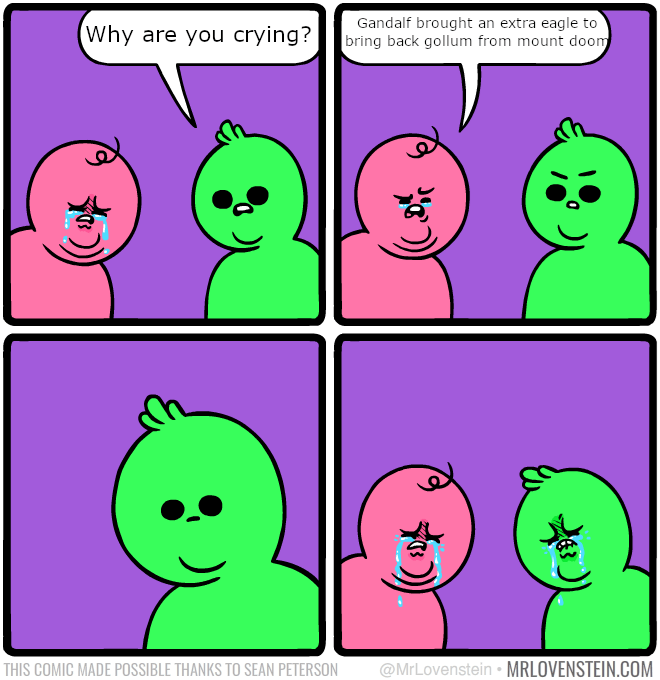 Pink - Gandalf brought bring back gollum from mount doom an extra eagle to (Why are you crying? @MrLovenstein MRLOVENSTEIN.COM THIS COMIC MADE POSSIBLE THANKS TO SEAN PETERSON