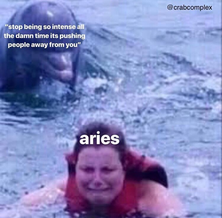 """Water - @crabcomplex """"stop being so intense all the damn time its pushing people away from you"""" aries"""
