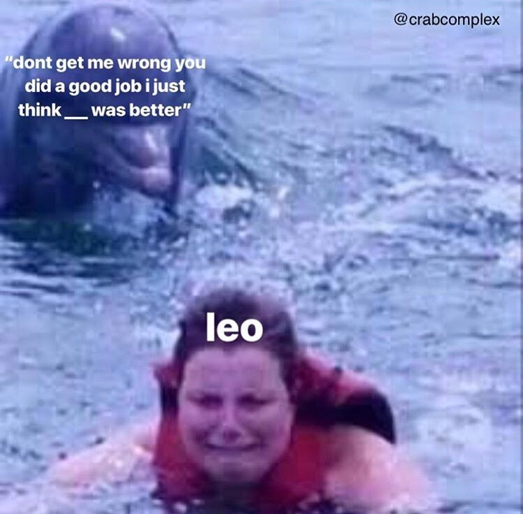 """Water - @crabcomplex """"dont get me wrong you did a good job i just think was better"""" leo"""