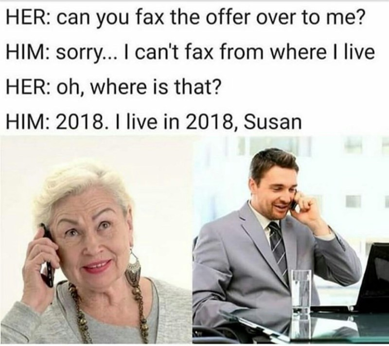 """Caption that reads, """"Her: can you fax the offer over to me?"""" Him: sorry...I can't fax from where I live; Her: oh, where is that? Him: 2018. I live in 2018, Susan"""" above stock photos of two people talking on the phone"""