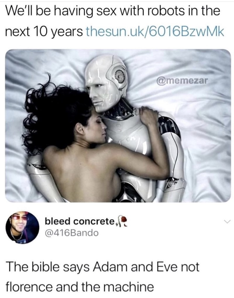 meme - Text - We'll be having sex with robots in the next 10 years thesun.uk/6016BzwMk @memezar bleed concrete @416Bando The bible says Adam and Eve not florence and the machine
