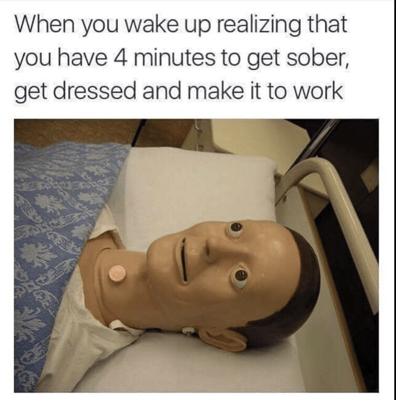 meme - Text - When you wake up realizing that you have 4 minutes to get sober, get dressed and make it to work