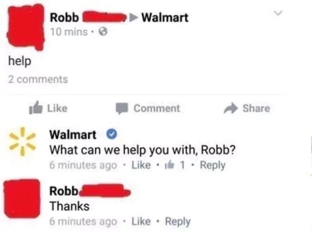 meme - Text - Walmart Robb 10 mins help 2 comments Like Comment Share Walmart What can we help you with, Robb? 6 minutes ago Like 1 Reply Robb Thanks 6 minutes ago Like Reply