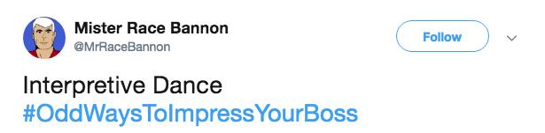 Text - Mister Race Bannon Follow @MrRaceBannon Interpretive Dance #OddWays TolmpressYourBoss