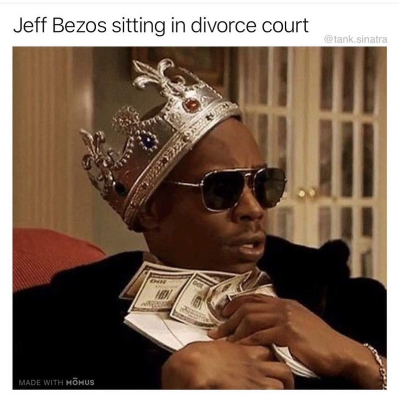 "Caption that reads, ""Jeff Bezos sitting in divorce court"" above a pic of a guy wearing a crown clutching a bunch of money looking afraid"