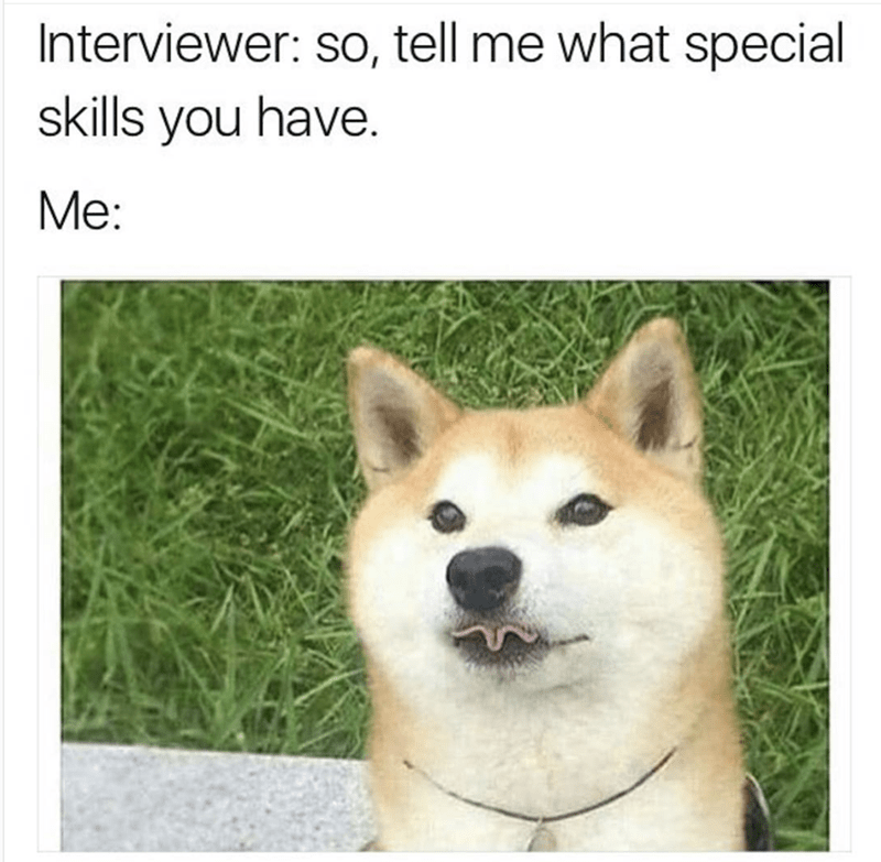 """Caption that reads, """"Interviewer: So, tell me what special skills you have; Me: ..."""" above a pic of a shiba inu making a clover with its tongue"""