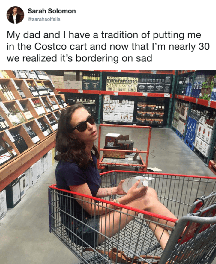 Library - Sarah Solomon @sarahsolfails My dad and I have a tradition of putting me in the Costco cart and now that I'm nearly 30 we realized it's bordering on sad ON