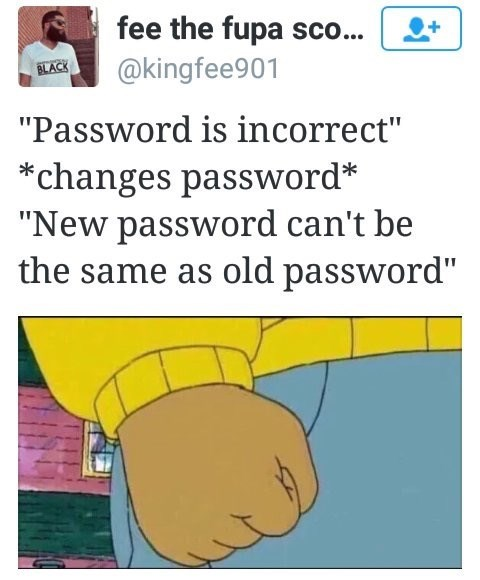 "Text - fee the fupa sco... @kingfee901 BLACK ""Password is incorrect"" changes password* ""New password can't be the same as old password"""