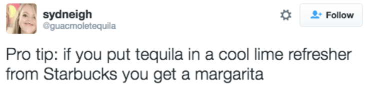 Text - sydneigh @guacmoletequila Follow Pro tip: if you put tequila in a cool lime refresher from Starbucks you get a margarita