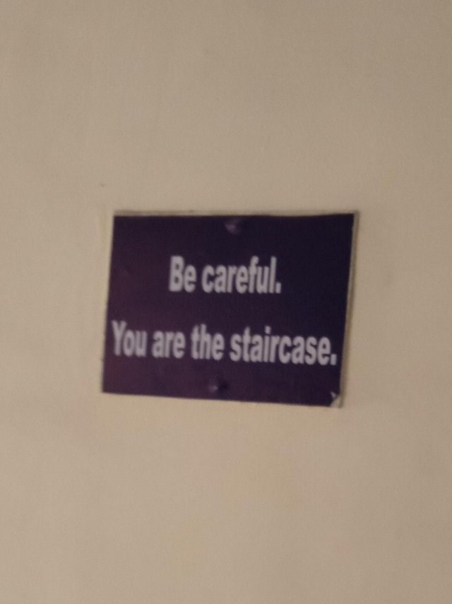 Text - Be careful. You are the staircase