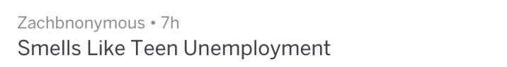 Text - Zachbnonymous . 7h Smells Like Teen Unemployment