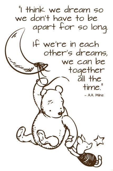 "Text - think we dream so we don't have to be long apart For so If we're in each other's dreams, we can be together all the time."" AA Mine"