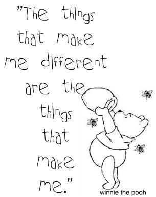 "Text - ""The thngs that make me different are the things that me. winnie the pooh"