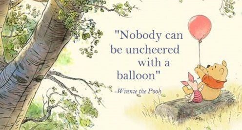 "Text - ""Nobody can be uncheered with a balloon"" -Winnie the Pooh"
