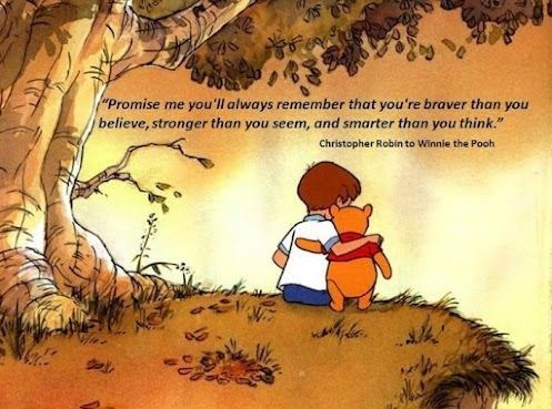 "Cartoon - ""Promise me you'll always remember that you're braver than you believe, stronger than you seem, and smarter than you think."" Christopher Robin to Winnie the Pooh"