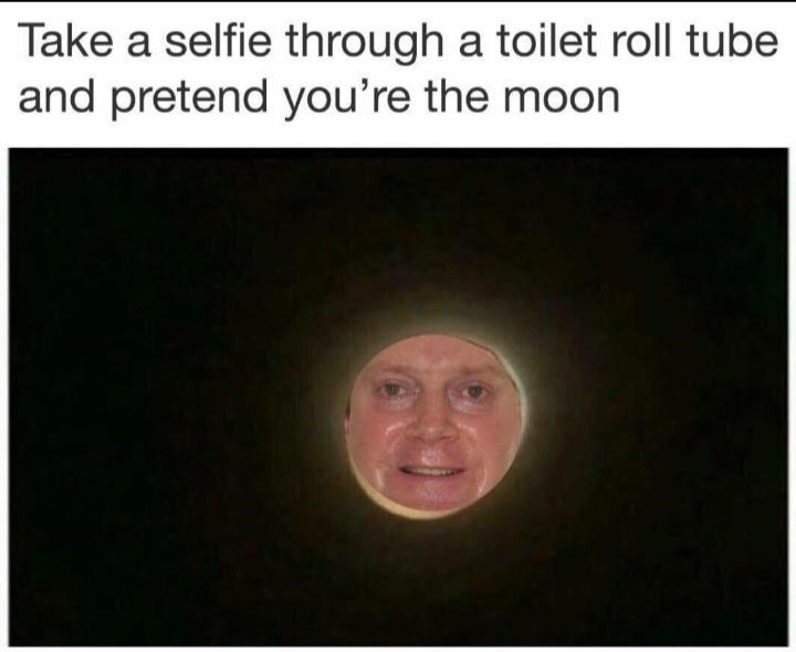 moon selfies - Face - Take a selfie through a toilet roll tube and pretend you're the moon