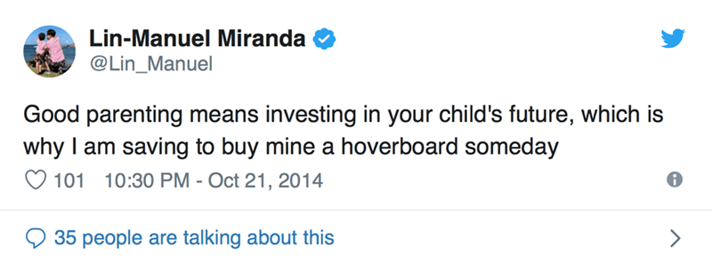 Text - Lin-Manuel Miranda @Lin_Manuel Good parenting means investing in your child's future, which is why I am saving to buy mine a hoverboard someday 101 10:30 PM - Oct 21, 2014 35 people are talking about this