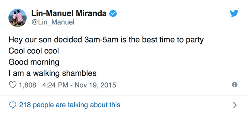 Text - Lin-Manuel Miranda @Lin_Manuel Hey our son decided 3am-5am is the best time to party Cool cool cool Good morning I am a walking shambles 1,808 4:24 PM - Nov 19, 2015 218 people are talking about this