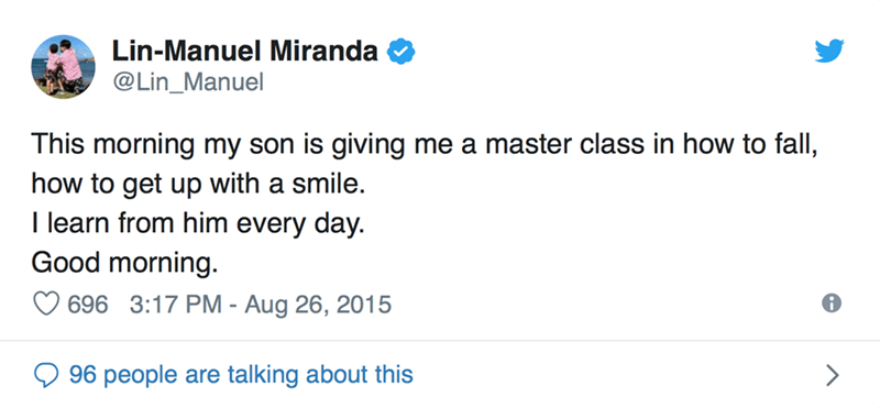 Text - Lin-Manuel Miranda @Lin_Manuel me a master class in how to fall, This morning my son is giving how to get up with a smile. I learn from him every day. Good morning. 696 3:17 PM - Aug 26, 2015 96 people are talking about this