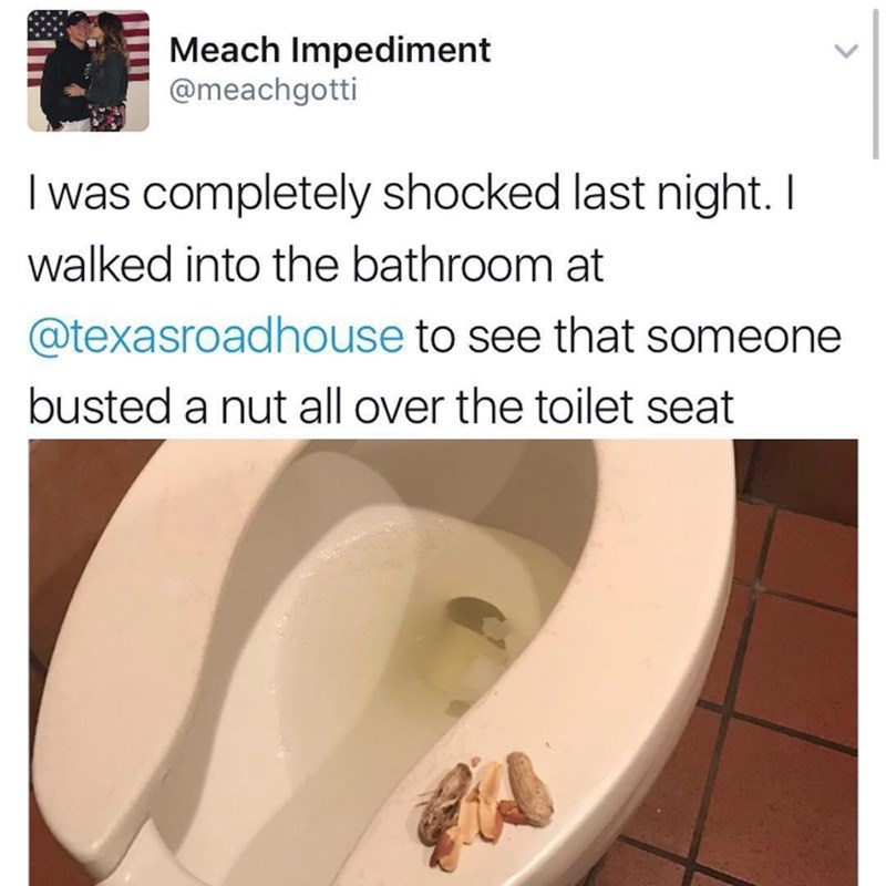 Toilet seat - Meach Impediment @meachgotti I was completely shocked last night. I walked into the bathroom at @texasroadhouse to see that someone busted a nut all over the toilet seat