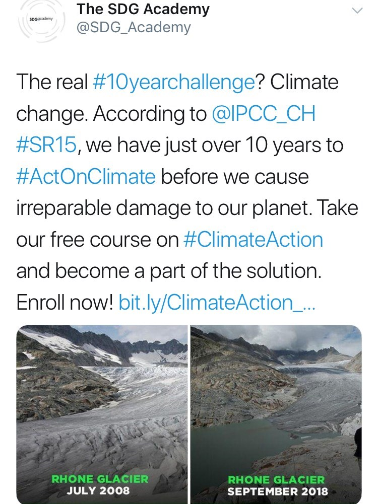 Text - The SDG Academy @SDG_Academy spgecademy The real #10yearchallenge? Climate change. According to @IPCC_CH #SR15, we have just over 10 years to #ActOnClimate before we cause irreparable damage to our planet. Take our free course on #ClimateAction and become a part of the solution Enroll now! bit.ly/ClimateAction_.. RHONE GLACIER JULY 2008 RHONE GLACIER SEPTEMBER 2018