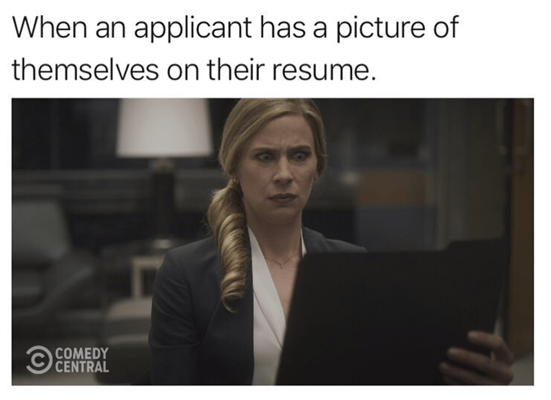 Text - When an applicant has a picture of themselves on their resume. COMEDY CENTRAL