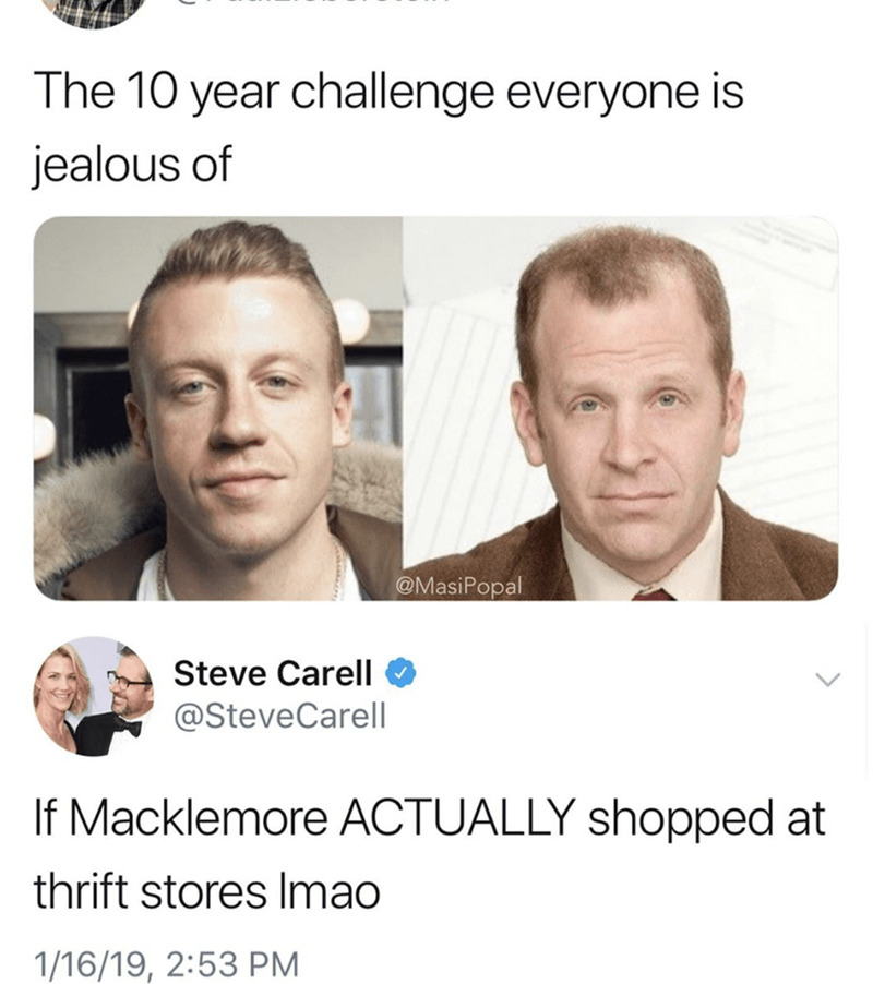 Face - The 10 year challenge everyone is jealous of @MasiPopal Steve Carell @SteveCarell If Macklemore ACTUALLY shopped at thrift stores Imao 1/16/19, 2:53 PM