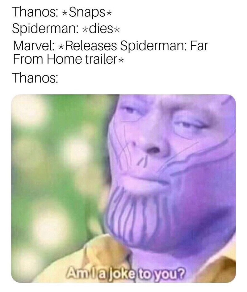 Face - Thanos: *Snaps* Spiderman: dies Marvel: *Releases Spiderman: Far From Home trailer* Thanos: Amlajoke to you?